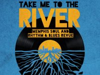 Take Me to the River – A Memphis Soul and Rhythm & Blues Revue