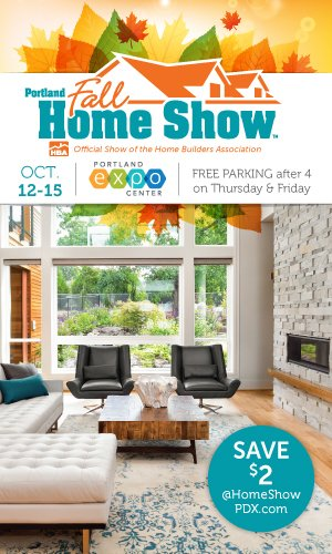 Portland Fall Home Show October 12 15, 2017. Thursday: 11am U2013 8pm. Friday:  11am U2013 8pm. Saturday: 11am U2013 8pm. Sunday: 11am U2013 6pm