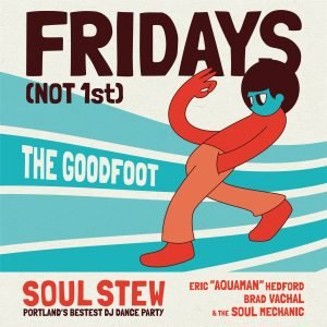 August 9 @ The Goodfoot - Portland's longest running DJ Dance Night, Soul Stew delivers deep & delicious cuts of funk, soul, disco & break beats on vinyl 45s. DJ Aquaman (aka Eric Hedford, former member of The Dandy Warhols and 2014 Oregon Music Hall Of Fame Inductee) joins forces with DJ Brad Vachal and The Soul Mechanic to bring you Soul Stew.