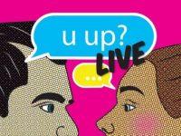 U Up? Live